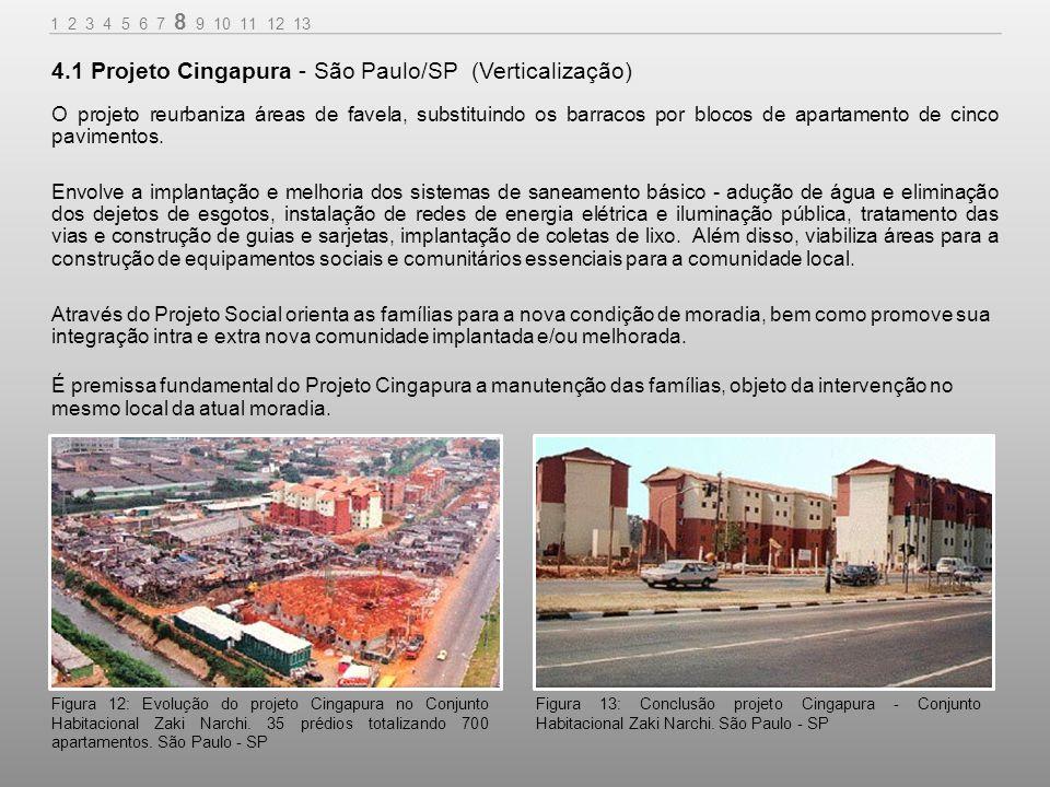 O projeto reurbaniza áreas de favela, substituindo os barracos por blocos de apartamento de cinco pavimentos.