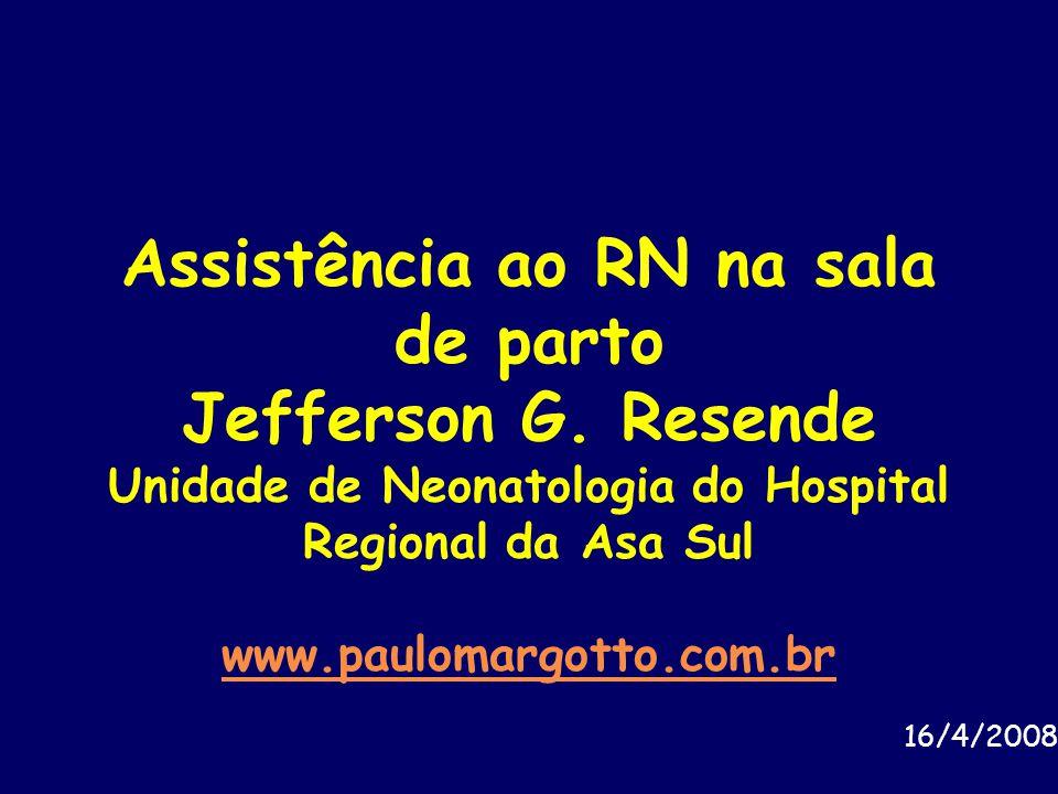 Assistência ao RN na sala de parto Jefferson G. Resende Unidade de Neonatologia do Hospital Regional da Asa Sul www.paulomargotto.com.br www.paulomarg