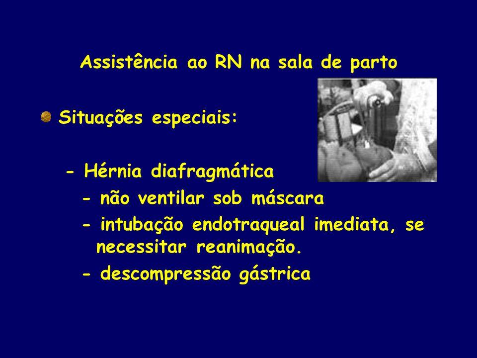 Assistência ao RN na sala de parto Situações especiais: - Hérnia diafragmática - não ventilar sob máscara - intubação endotraqueal imediata, se nnnnne
