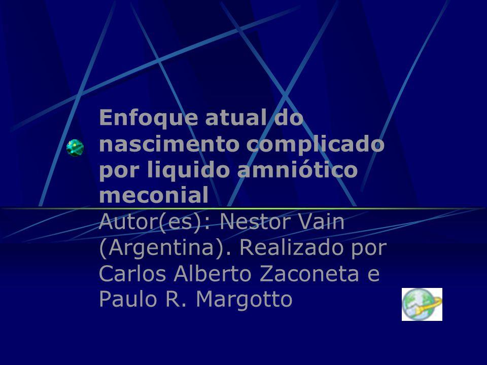 Enfoque atual do nascimento complicado por liquido amniótico meconial Autor(es): Nestor Vain (Argentina). Realizado por Carlos Alberto Zaconeta e Paul