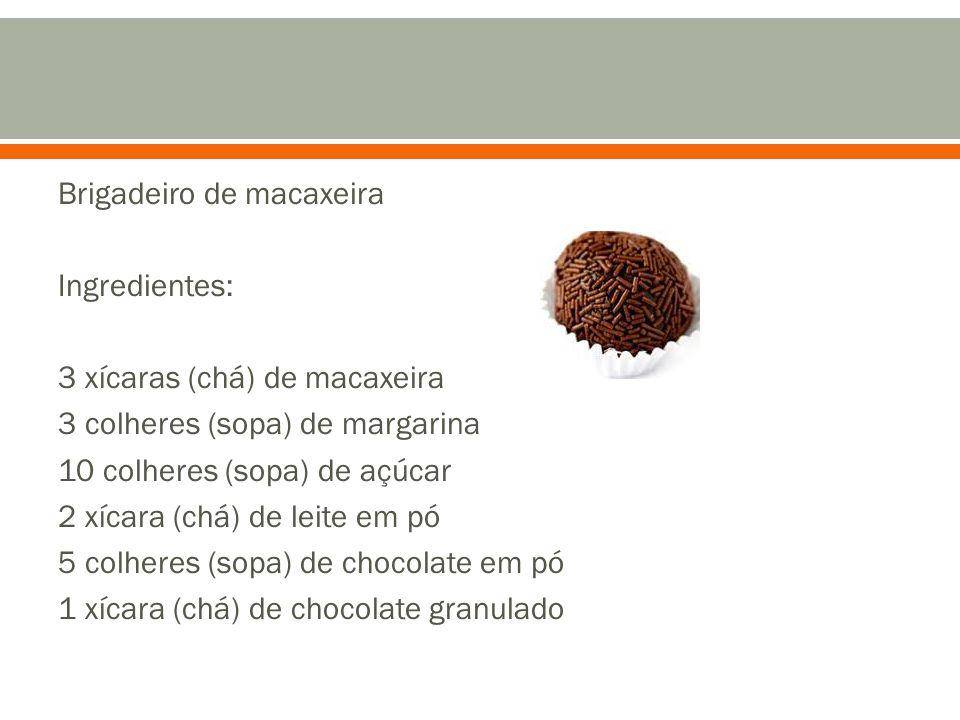 Brigadeiro de macaxeira Ingredientes: 3 xícaras (chá) de macaxeira 3 colheres (sopa) de margarina 10 colheres (sopa) de açúcar 2 xícara (chá) de leite em pó 5 colheres (sopa) de chocolate em pó 1 xícara (chá) de chocolate granulado