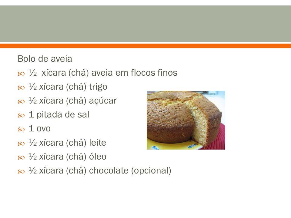 Bolo de aveia  ½ xícara (chá) aveia em flocos finos  ½ xícara (chá) trigo  ½ xícara (chá) açúcar  1 pitada de sal  1 ovo  ½ xícara (chá) leite 