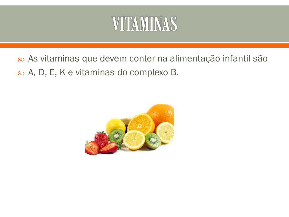  As vitaminas que devem conter na alimentação infantil são  A, D, E, K e vitaminas do complexo B.