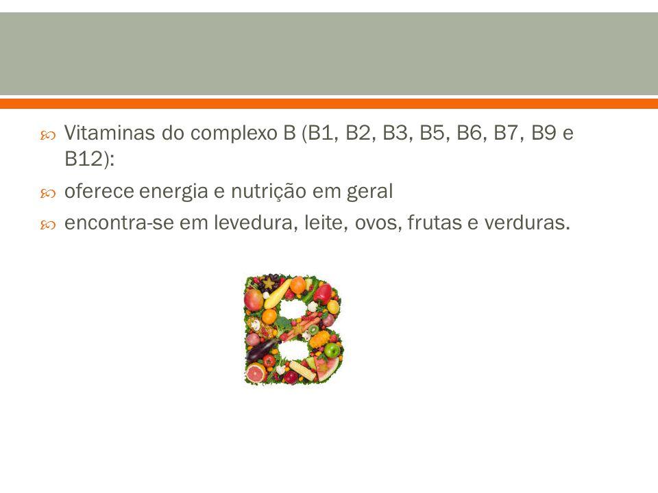  Vitaminas do complexo B (B1, B2, B3, B5, B6, B7, B9 e B12):  oferece energia e nutrição em geral  encontra-se em levedura, leite, ovos, frutas e verduras.