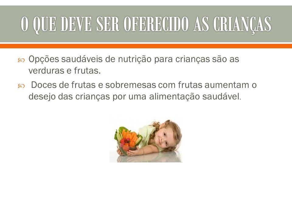  Opções saudáveis de nutrição para crianças são as verduras e frutas.