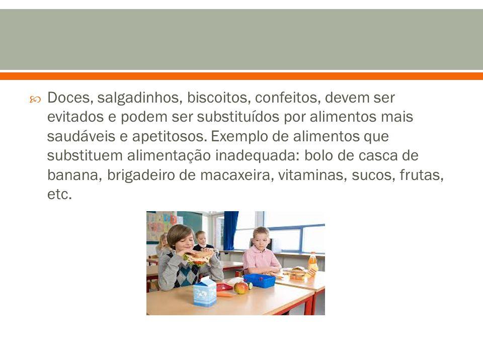  Doces, salgadinhos, biscoitos, confeitos, devem ser evitados e podem ser substituídos por alimentos mais saudáveis e apetitosos. Exemplo de alimento