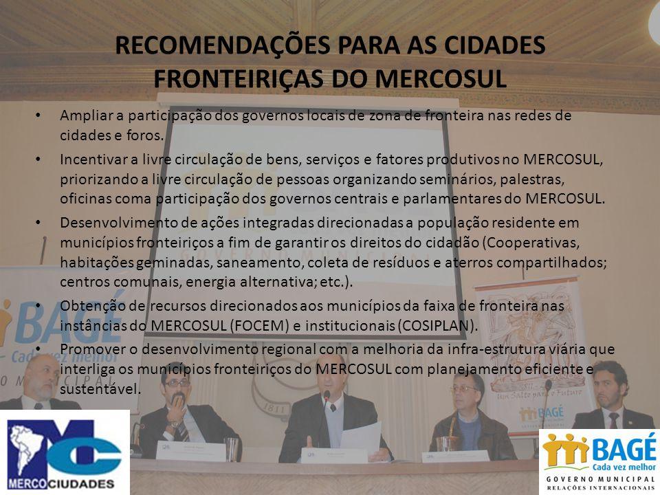 RECOMENDAÇÕES PARA AS CIDADES FRONTEIRIÇAS DO MERCOSUL Ampliar a participação dos governos locais de zona de fronteira nas redes de cidades e foros.