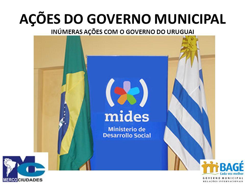 AÇÕES DO GOVERNO MUNICIPAL INÚMERAS AÇÕES COM O GOVERNO DO URUGUAI