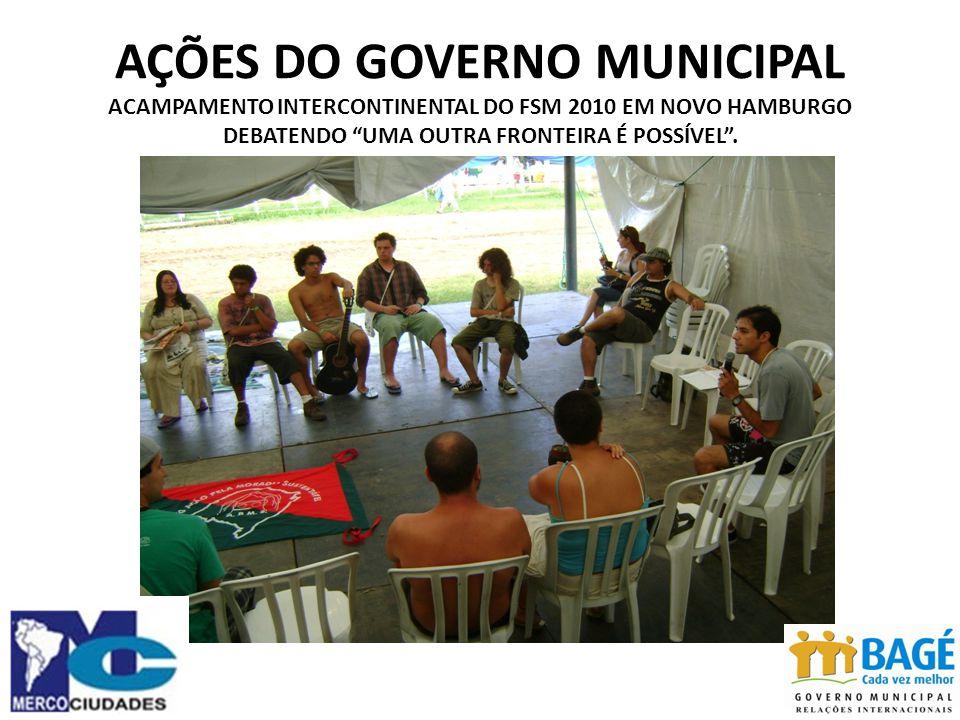 AÇÕES DO GOVERNO MUNICIPAL ACAMPAMENTO INTERCONTINENTAL DO FSM 2010 EM NOVO HAMBURGO DEBATENDO UMA OUTRA FRONTEIRA É POSSÍVEL .
