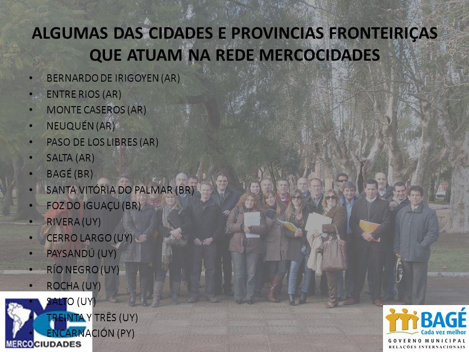ALGUMAS DAS CIDADES E PROVINCIAS FRONTEIRIÇAS QUE ATUAM NA REDE MERCOCIDADES BERNARDO DE IRIGOYEN (AR) ENTRE RIOS (AR) MONTE CASEROS (AR) NEUQUÉN (AR) PASO DE LOS LIBRES (AR) SALTA (AR) BAGÉ (BR) SANTA VITÓRIA DO PALMAR (BR) FOZ DO IGUAÇU (BR) RIVERA (UY) CERRO LARGO (UY) PAYSANDÚ (UY) RÍO NEGRO (UY) ROCHA (UY) SALTO (UY) TREINTA Y TRÊS (UY) ENCARNACIÓN (PY)