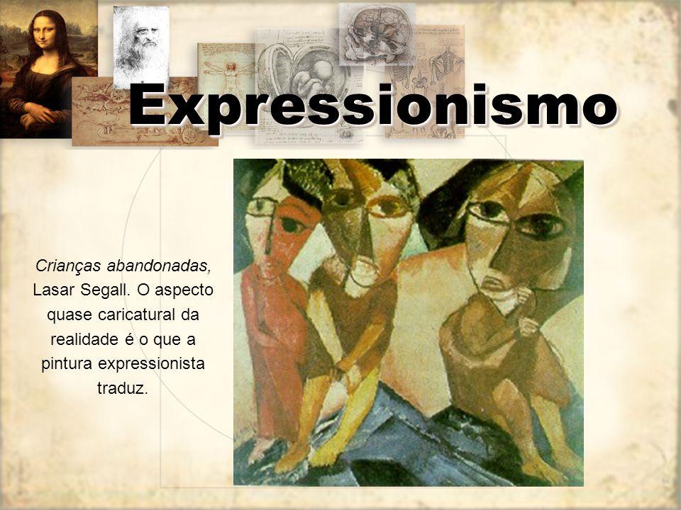 ExpressionismoExpressionismo Crianças abandonadas, Lasar Segall. O aspecto quase caricatural da realidade é o que a pintura expressionista traduz.
