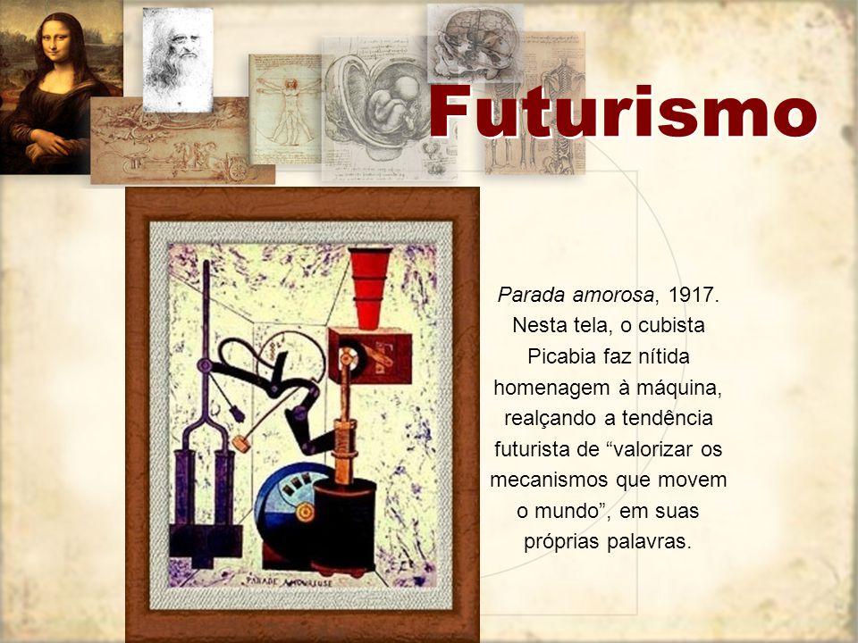 """Futurismo Parada amorosa, 1917. Nesta tela, o cubista Picabia faz nítida homenagem à máquina, realçando a tendência futurista de """"valorizar os mecanis"""