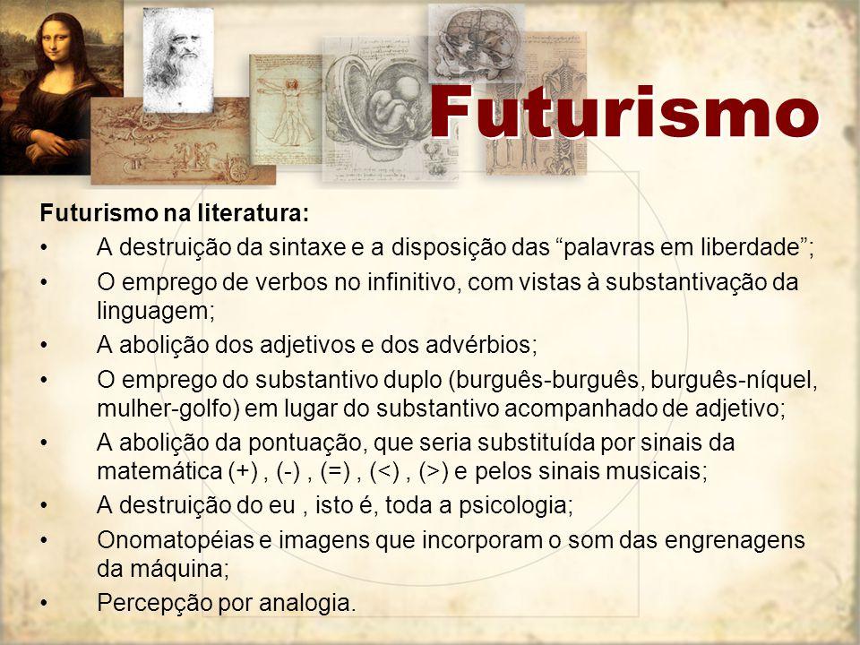 """Futurismo Futurismo na literatura: A destruição da sintaxe e a disposição das """"palavras em liberdade""""; O emprego de verbos no infinitivo, com vistas à"""