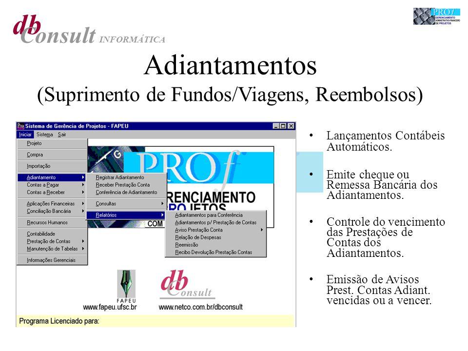 db Consult INFORMÁTICA Adiantamentos (Suprimento de Fundos/Viagens, Reembolsos) Lançamentos Contábeis Automáticos. Emite cheque ou Remessa Bancária do