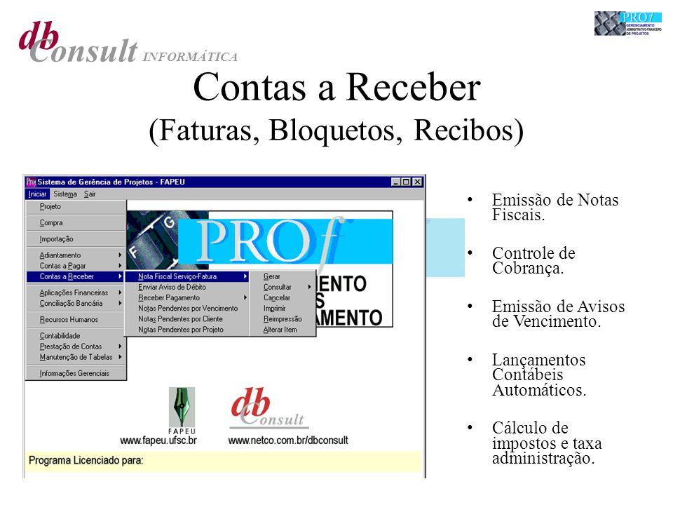 db Consult INFORMÁTICA Contas a Receber (Faturas, Bloquetos, Recibos) Emissão de Notas Fiscais. Controle de Cobrança. Emissão de Avisos de Vencimento.