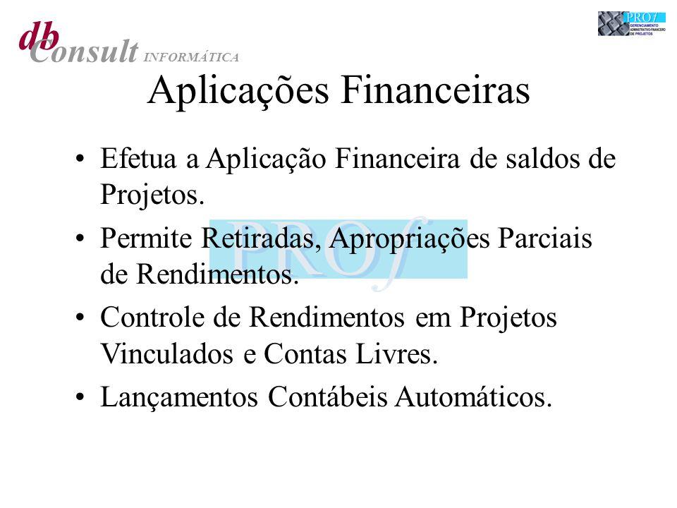 db Consult INFORMÁTICA Aplicações Financeiras Efetua a Aplicação Financeira de saldos de Projetos. Permite Retiradas, Apropriações Parciais de Rendime