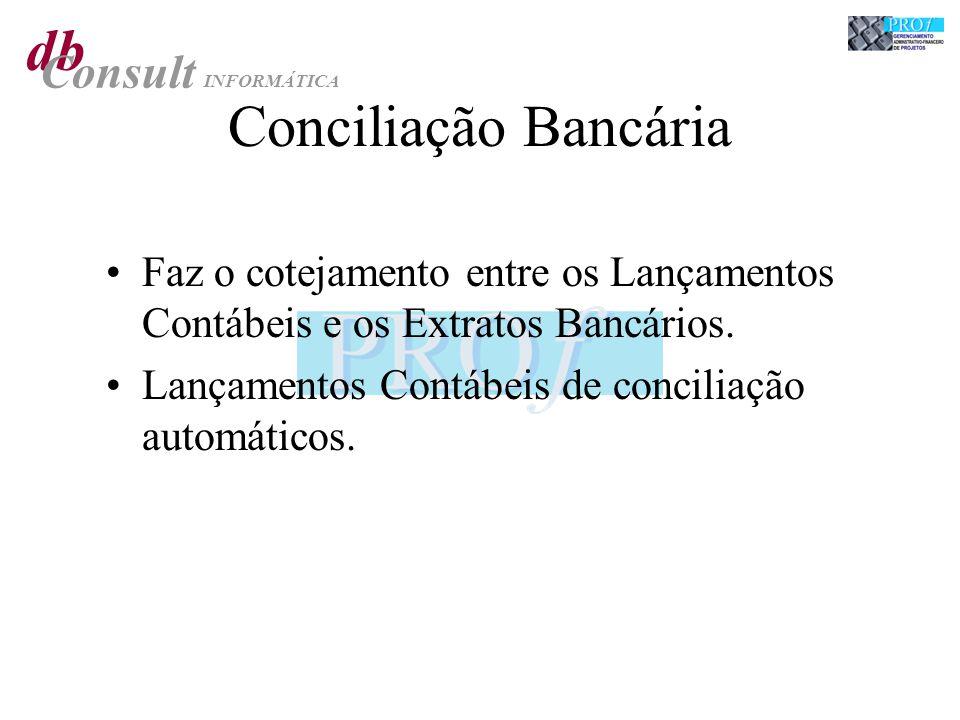 db Consult INFORMÁTICA Conciliação Bancária Faz o cotejamento entre os Lançamentos Contábeis e os Extratos Bancários. Lançamentos Contábeis de concili