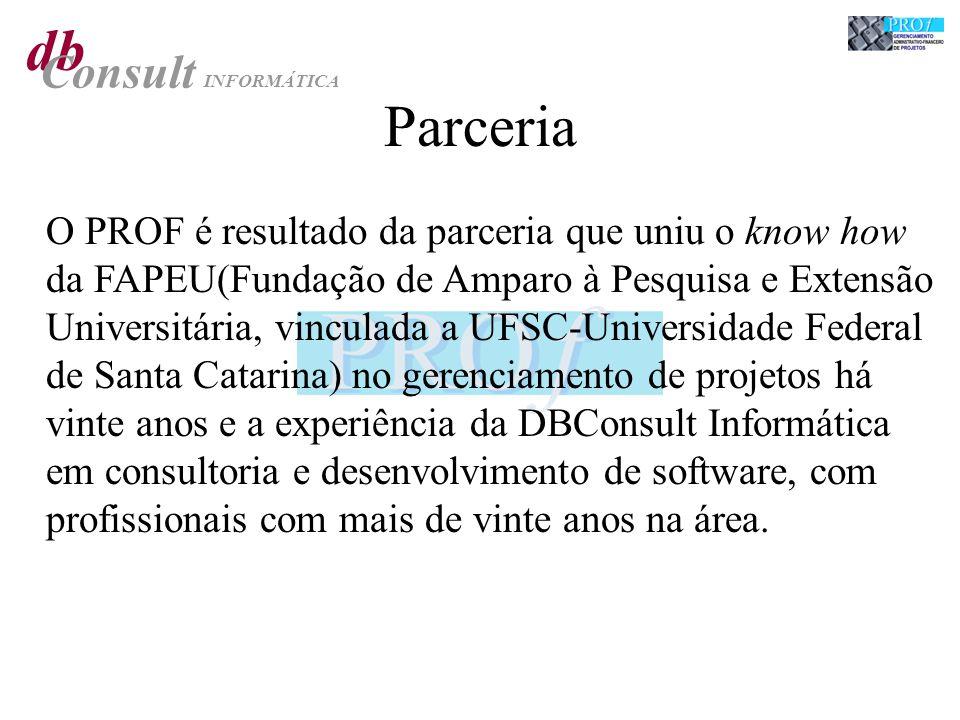 Parceria O PROF é resultado da parceria que uniu o know how da FAPEU(Fundação de Amparo à Pesquisa e Extensão Universitária, vinculada a UFSC-Universi