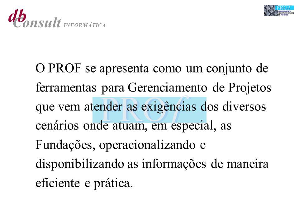 db Consult INFORMÁTICA O PROF se apresenta como um conjunto de ferramentas para Gerenciamento de Projetos que vem atender as exigências dos diversos c