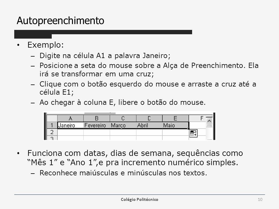 Autopreenchimento Exemplo: – Digite na célula A1 a palavra Janeiro; – Posicione a seta do mouse sobre a Alça de Preenchimento. Ela irá se transformar