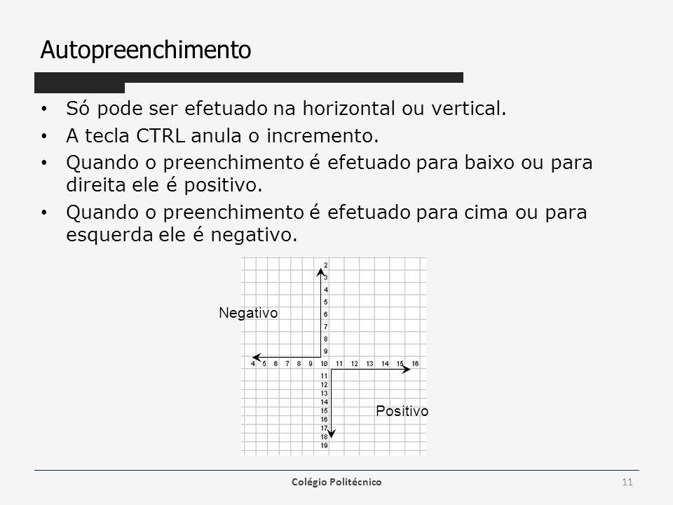 Autopreenchimento Só pode ser efetuado na horizontal ou vertical. A tecla CTRL anula o incremento. Quando o preenchimento é efetuado para baixo ou par