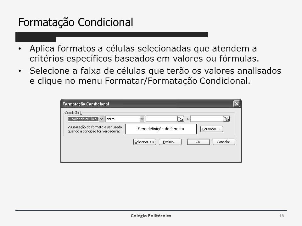 Formatação Condicional Aplica formatos a células selecionadas que atendem a critérios específicos baseados em valores ou fórmulas. Selecione a faixa d