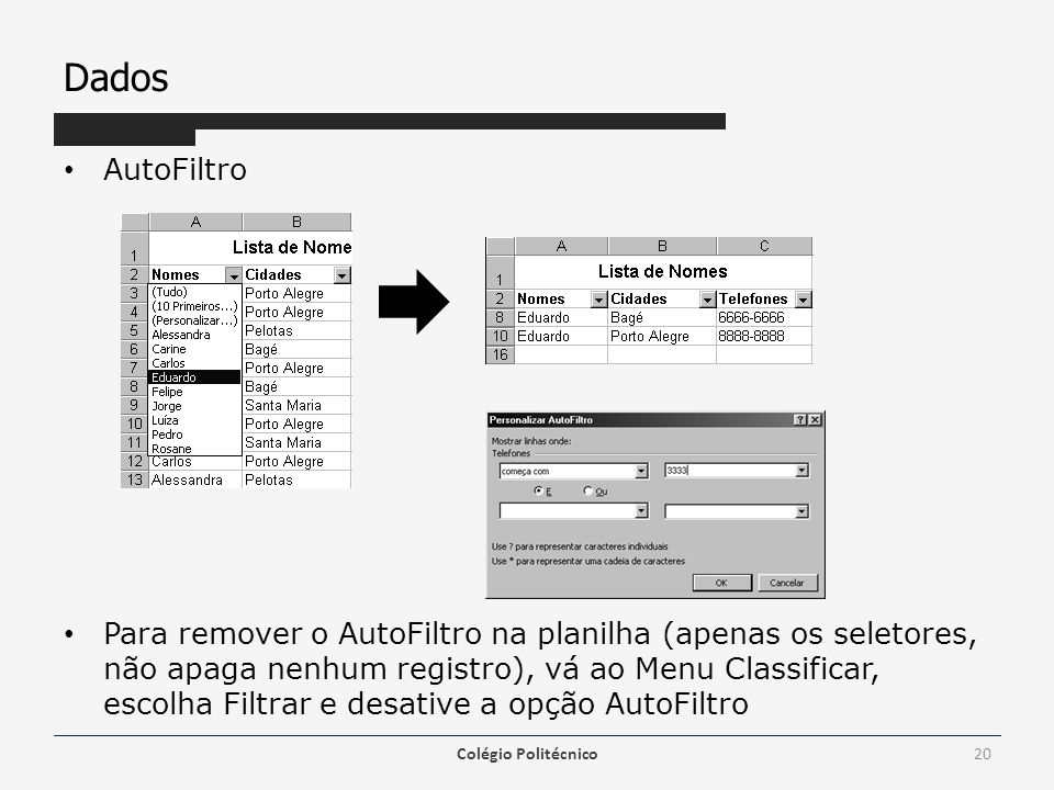 Dados AutoFiltro Para remover o AutoFiltro na planilha (apenas os seletores, não apaga nenhum registro), vá ao Menu Classificar, escolha Filtrar e desative a opção AutoFiltro Colégio Politécnico20