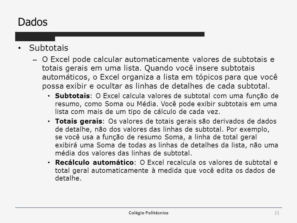 Dados Subtotais – O Excel pode calcular automaticamente valores de subtotais e totais gerais em uma lista. Quando você insere subtotais automáticos, o