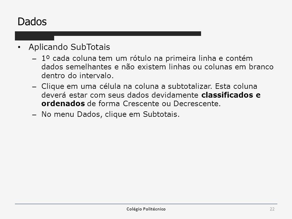Dados Aplicando SubTotais – 1º cada coluna tem um rótulo na primeira linha e contém dados semelhantes e não existem linhas ou colunas em branco dentro do intervalo.