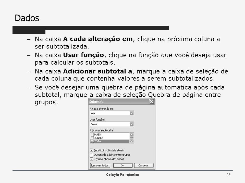 Dados – Na caixa A cada alteração em, clique na próxima coluna a ser subtotalizada. – Na caixa Usar função, clique na função que você deseja usar para