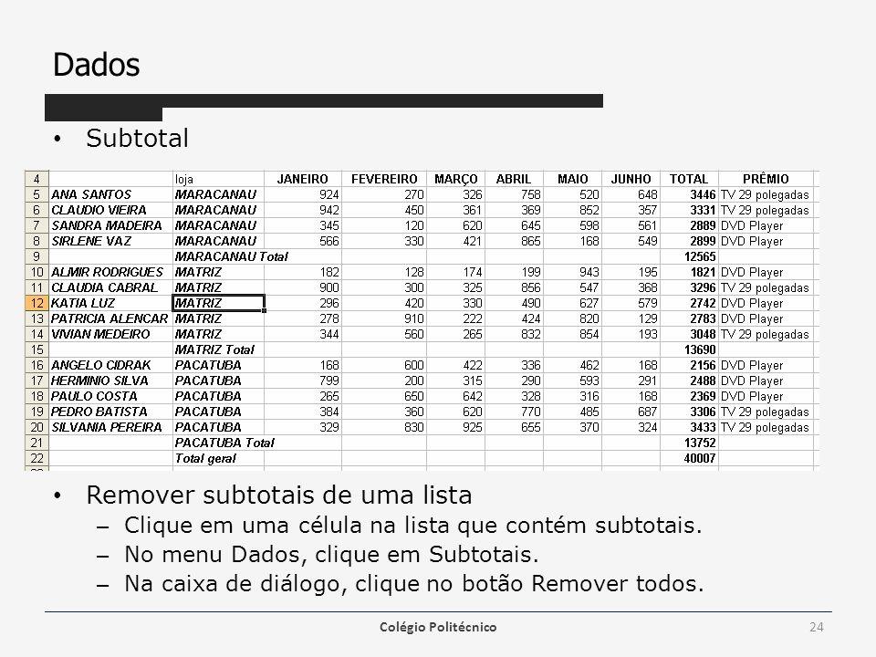Dados Subtotal Remover subtotais de uma lista – Clique em uma célula na lista que contém subtotais. – No menu Dados, clique em Subtotais. – Na caixa d
