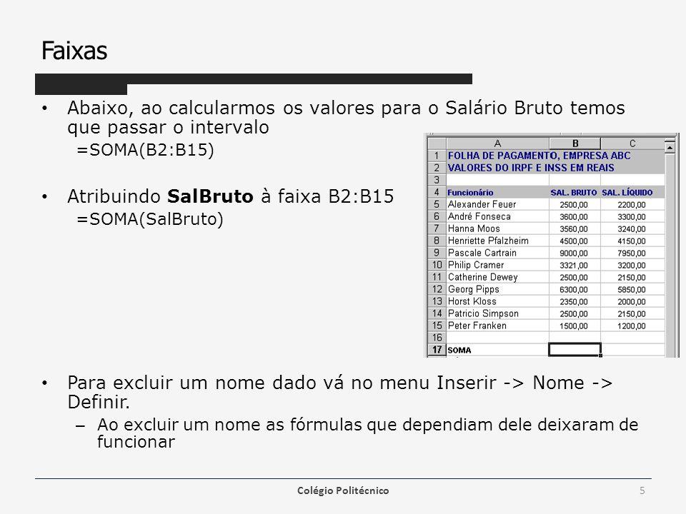 Faixas Abaixo, ao calcularmos os valores para o Salário Bruto temos que passar o intervalo =SOMA(B2:B15) Atribuindo SalBruto à faixa B2:B15 =SOMA(SalBruto) Para excluir um nome dado vá no menu Inserir -> Nome -> Definir.