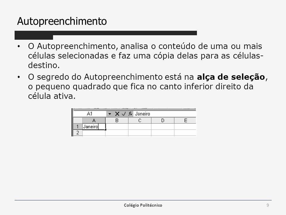 Autopreenchimento Exemplo: – Digite na célula A1 a palavra Janeiro; – Posicione a seta do mouse sobre a Alça de Preenchimento.