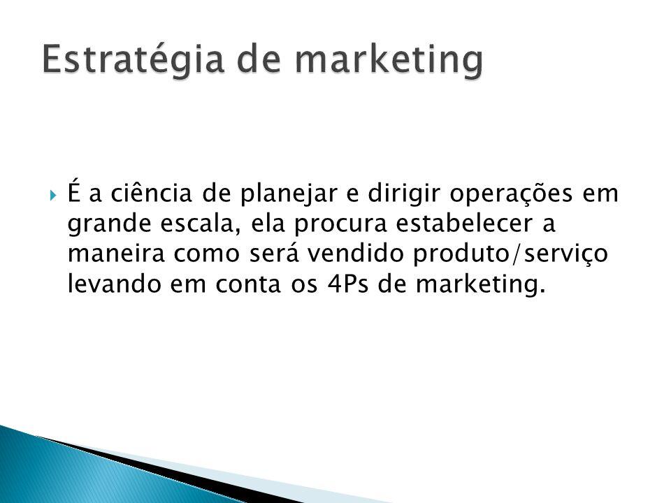  É a ciência de planejar e dirigir operações em grande escala, ela procura estabelecer a maneira como será vendido produto/serviço levando em conta os 4Ps de marketing.