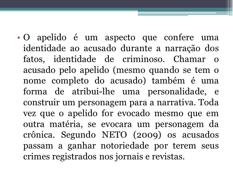 O apelido é um aspecto que confere uma identidade ao acusado durante a narração dos fatos, identidade de criminoso.