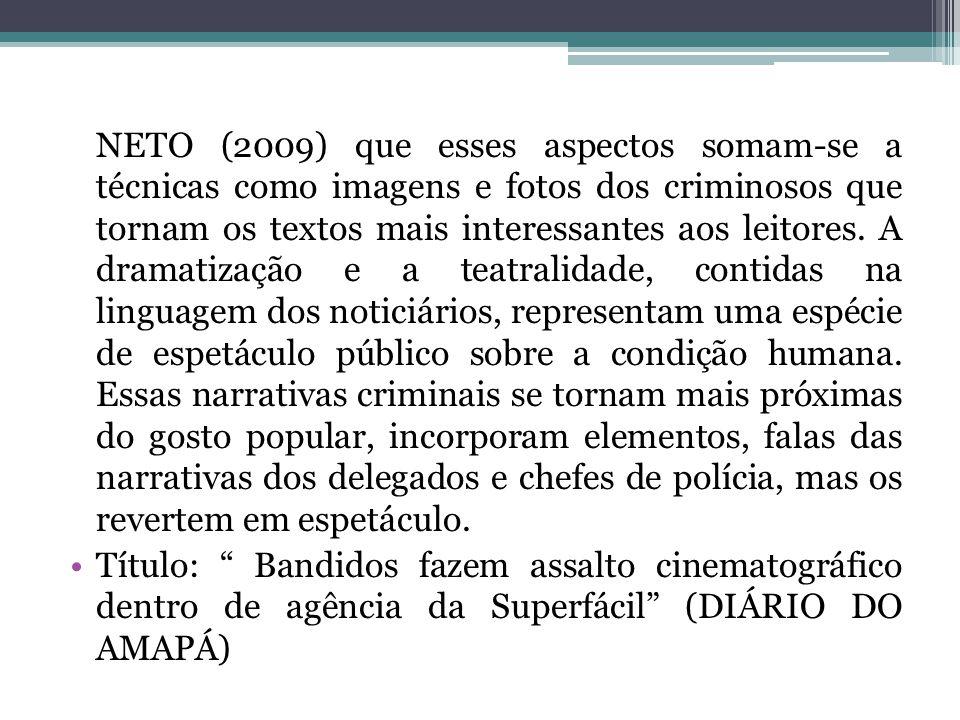 NETO (2009) que esses aspectos somam-se a técnicas como imagens e fotos dos criminosos que tornam os textos mais interessantes aos leitores.