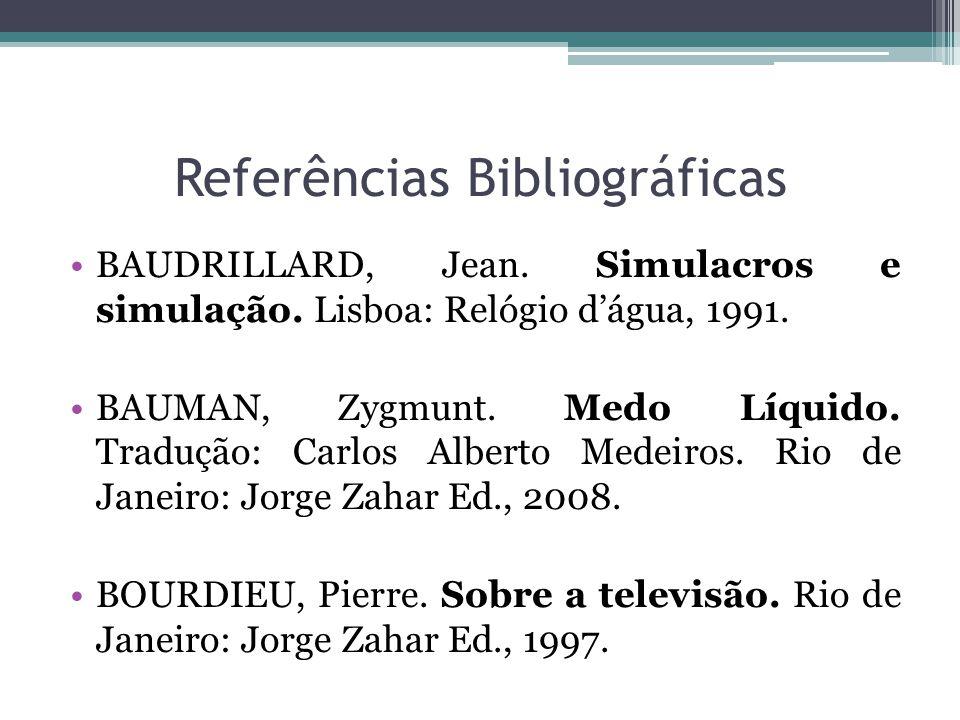 Referências Bibliográficas BAUDRILLARD, Jean. Simulacros e simulação.