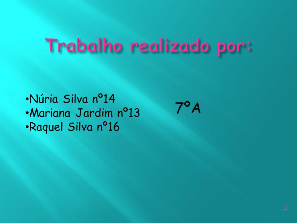 12 Núria Silva nº14 Mariana Jardim nº13 Raquel Silva nº16 7ºA