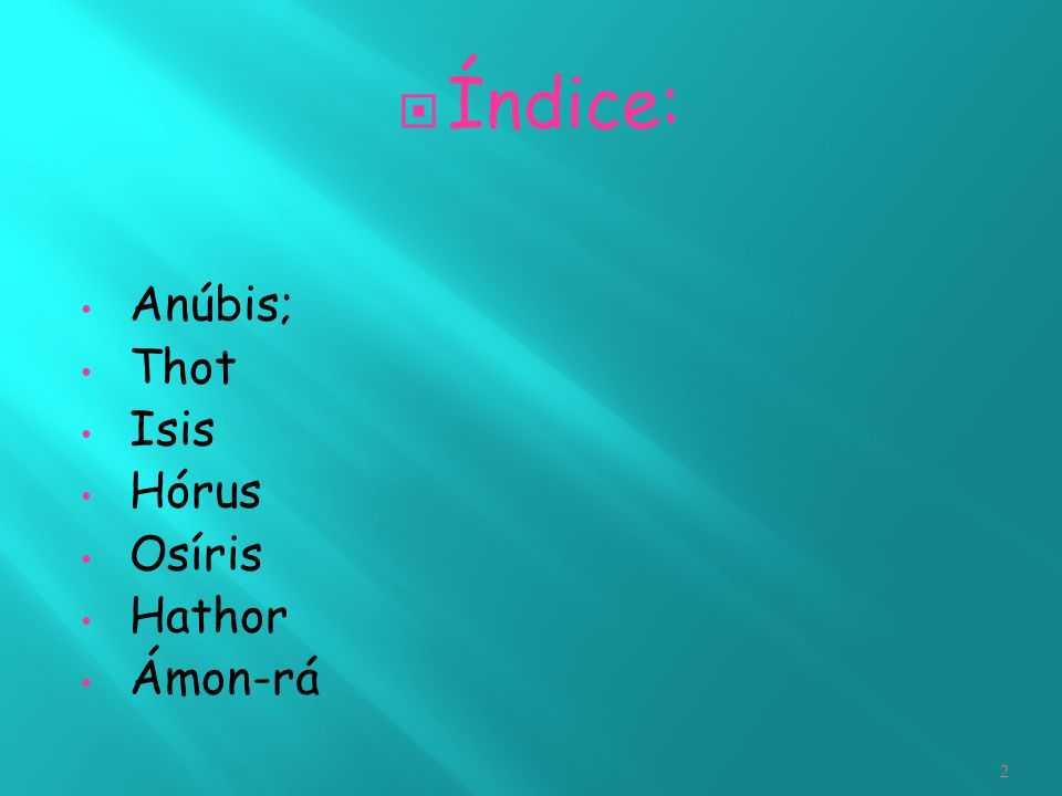 2  Índice: Anúbis; Thot Isis Hórus Osíris Hathor Ámon-rá