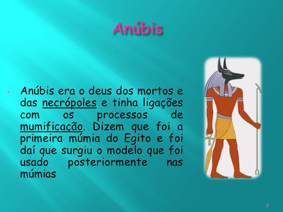 Anúbis era o deus dos mortos e das necrópoles e tinha ligações com os processos de mumificação. Dizem que foi a primeira múmia do Egito e foi daí que