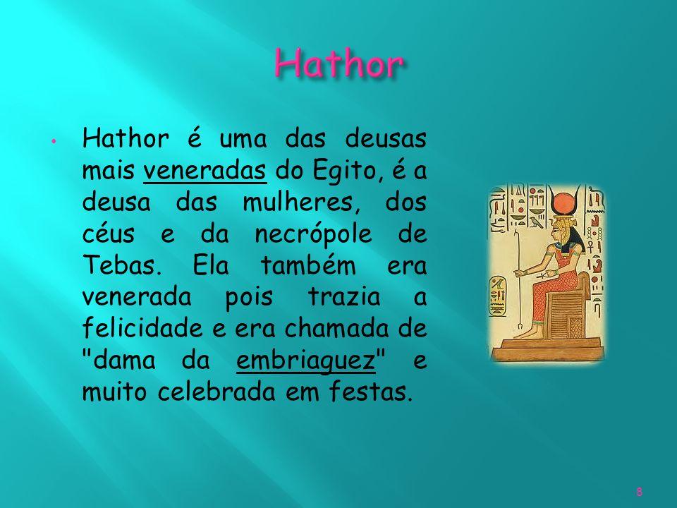 Hathor é uma das deusas mais veneradas do Egito, é a deusa das mulheres, dos céus e da necrópole de Tebas. Ela também era venerada pois trazia a felic