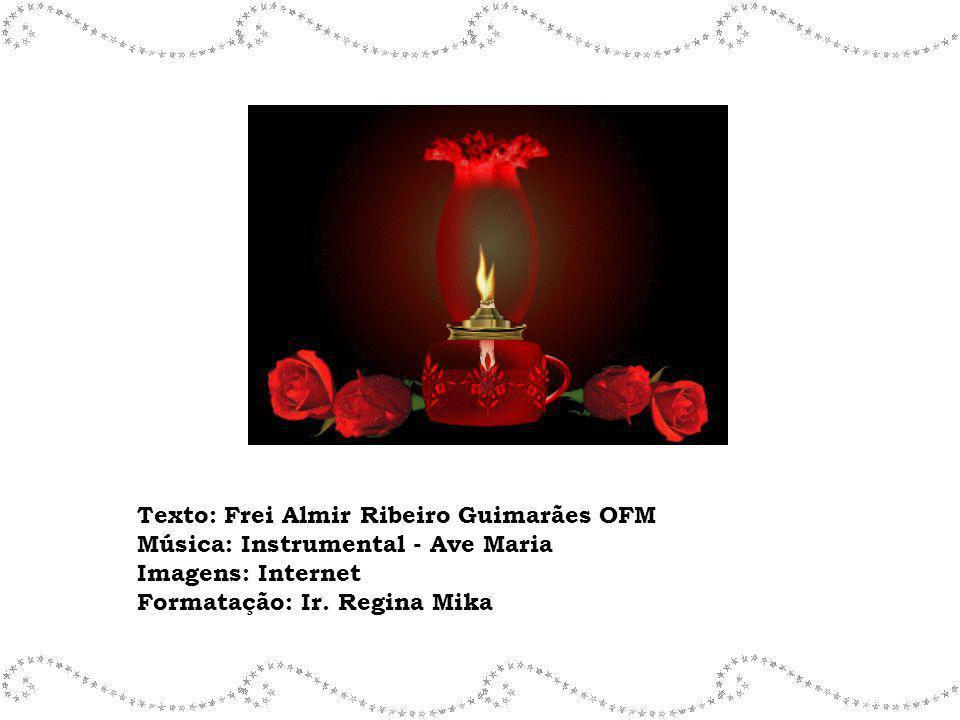 Texto: Frei Almir Ribeiro Guimarães OFM Música: Instrumental - Ave Maria Imagens: Internet Formatação: Ir. Regina Mika