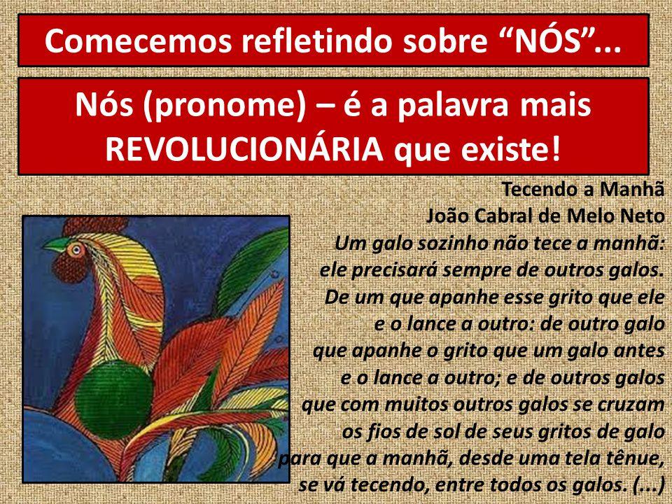 """Comecemos refletindo sobre """"NÓS""""... Nós (pronome) – é a palavra mais REVOLUCIONÁRIA que existe! Tecendo a Manhã João Cabral de Melo Neto Um galo sozin"""