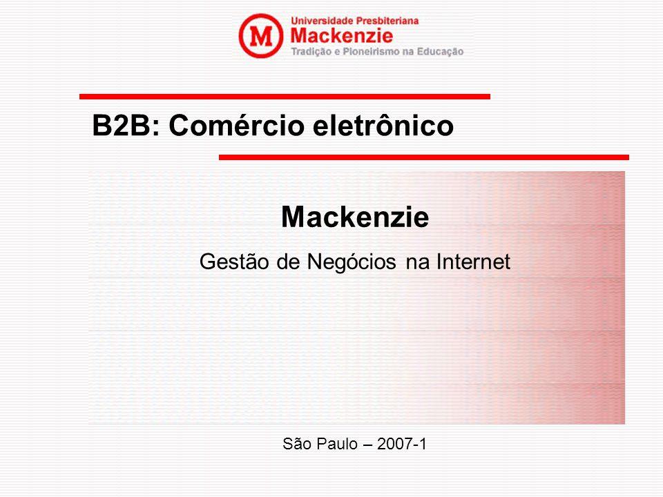 B2B: Comércio eletrônico Mackenzie Gestão de Negócios na Internet São Paulo – 2007-1