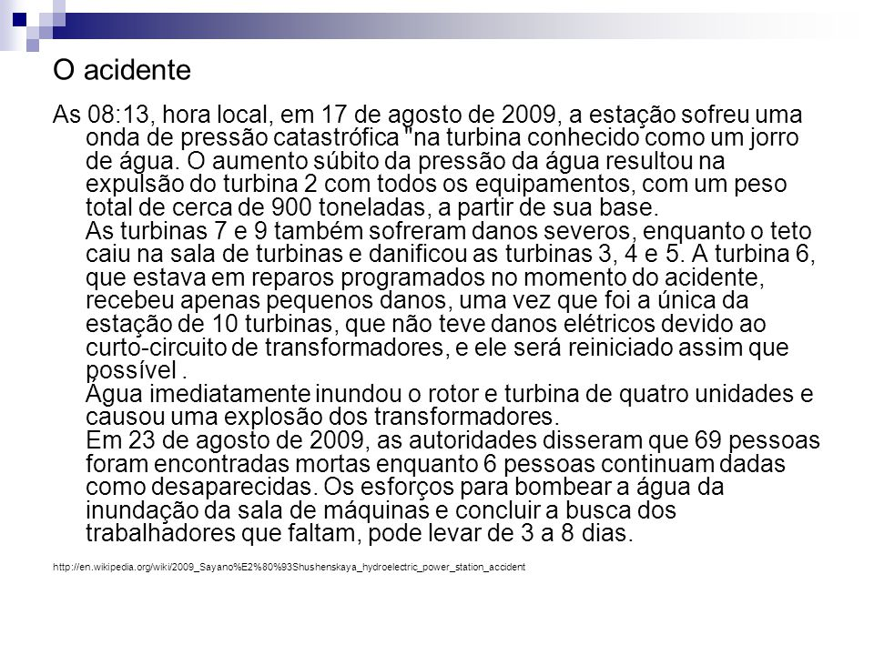 O acidente As 08:13, hora local, em 17 de agosto de 2009, a estação sofreu uma onda de pressão catastrófica