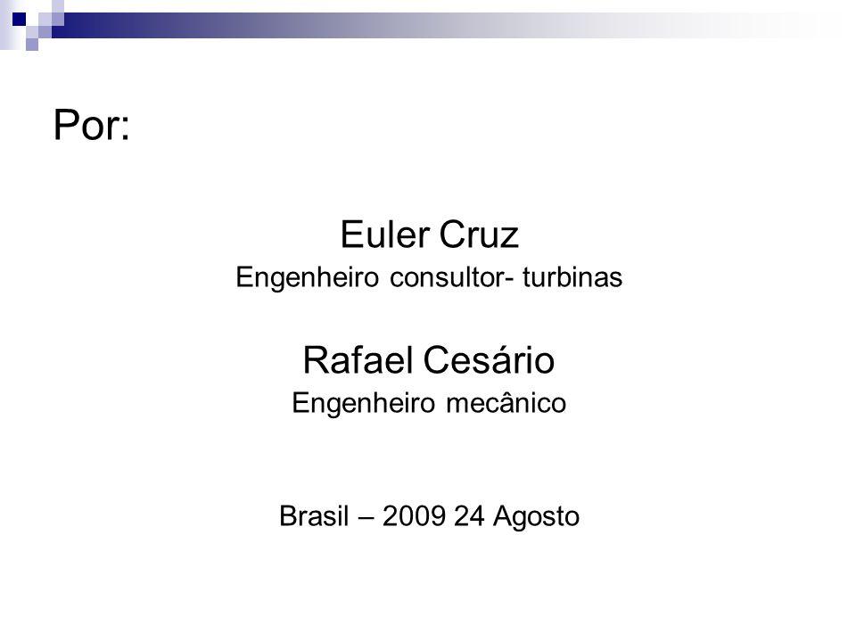 Por: Euler Cruz Engenheiro consultor- turbinas Rafael Cesário Engenheiro mecânico Brasil – 2009 24 Agosto