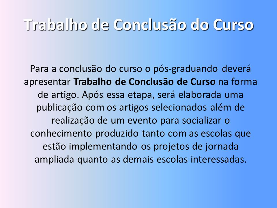 Trabalho de Conclusão do Curso Para a conclusão do curso o pós-graduando deverá apresentar Trabalho de Conclusão de Curso na forma de artigo. Após ess