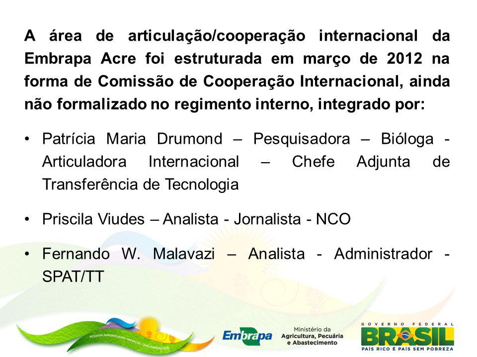 A área de articulação/cooperação internacional da Embrapa Acre foi estruturada em março de 2012 na forma de Comissão de Cooperação Internacional, aind