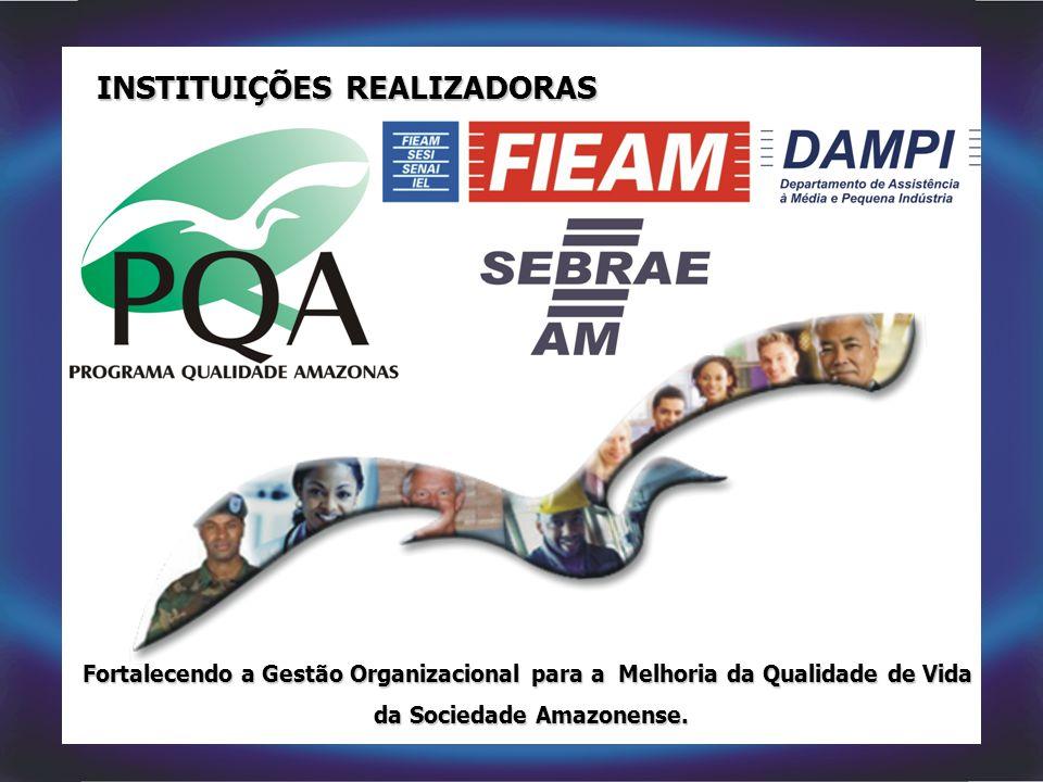 Fortalecendo a Gestão Organizacional para a Melhoria da Qualidade de Vida da Sociedade Amazonense. da Sociedade Amazonense. INSTITUIÇÕES REALIZADORAS