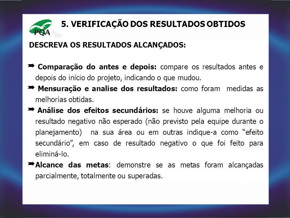 5. VERIFICAÇÃO DOS RESULTADOS OBTIDOS DESCREVA OS RESULTADOS ALCANÇADOS:  Comparação do antes e depois: compare os resultados antes e depois do iníci
